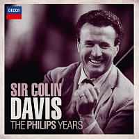 Sir Colin Davis – Sir Colin Davis - The Philips Years