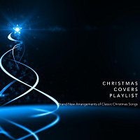Různí interpreti – Christmas Covers Playlist: Brand New Arrangements of Classic Christmas Songs