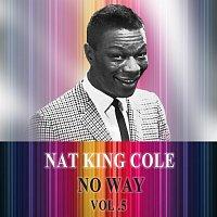 Nat King Cole – No Way Vol. 5