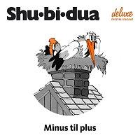 Shu-bi-dua – Minus Til Plus