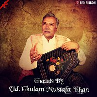 Ustad Ghulam Mustafa Khan – Ghazals By Ud. Ghulam Mustafa Khan