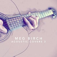 Meg Birch – Acoustic Covers 2
