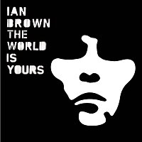 Ian Brown – The World Is Yours