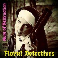 Floral Detectives – Nuns of Destruction