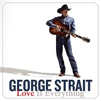 George Strait – Love Is Everything