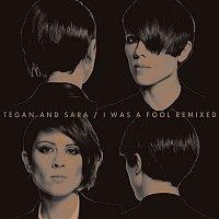 Tegan, Sara – I Was A Fool Remixed