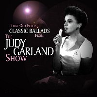 Judy Garland – That Old Feeling: Classic Ballads From The Judy Garland Show [Live]