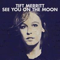 Tift Merritt – See You On The Moon [Bonus Track Version]