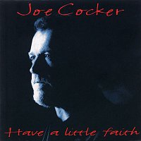 Joe Cocker – Have A Little Faith