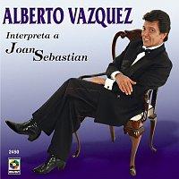 Alberto Vazquez – Alberto Vázquez Interpreta A Joan Sebastian
