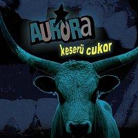 Aurora – Keserű cukor