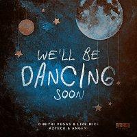 Dimitri Vegas & Like Mike, Azteck, Angemi – We'll Be Dancing Soon