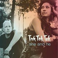 Tok Tok Tok – She And He