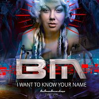 BM – I want to know your name