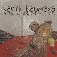 Xavier Baumaxa – ...a ten Clintn, on mi hýkal