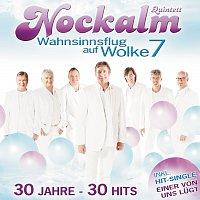 Nockalm Quintett – Wahnsinnsflug auf Wolke 7 / 30 Jahre - 30 Hits