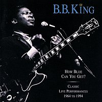 B.B. King – How Blue Can You Get? [Classic Live Performances 1964 - 1994]