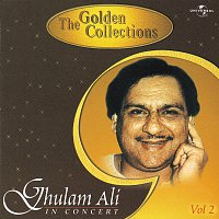 Ghulam Ali – The Golden Collections  (In Concert) Vol.  2