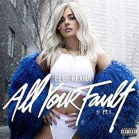 Bebe Rexha – All Your Fault: Pt. 1