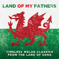 Různí interpreti – Land Of My Fathers: Timeless Welsh Classics From The Land Of Song