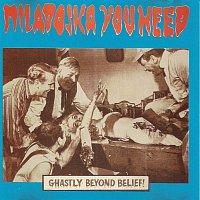 MILADOJKA YOUNEED – GHASTLY BEYOND BELIEF!
