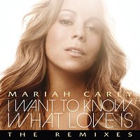 Mariah Carey – I Want To Know What Love Is [The Remixes]