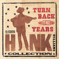 Hank Williams – Turn Back The Years - The Essential Hank Williams Collection