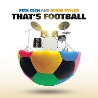 Petr Čech, Roger Taylor – That's Football