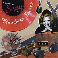 Claudette Soares – A Bossa Sexy De Claudette Soares