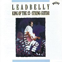 Leadbelly – King Of The Twelve-String Guitar