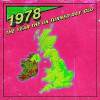 Various  Artists – 1978: The Year The UK Turned Day-Glo