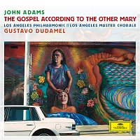 Los Angeles Philharmonic, Los Angeles Master Chorale, Gustavo Dudamel – Adams: The Gospel According To The Other Mary