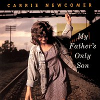 Carrie Newcomer – My Father's Only Son