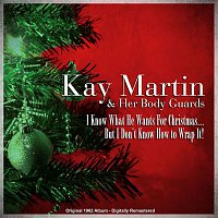 Kay Martin, Her Body Guards – I Know What He Wants for Christmas... But I Don't Know How to Wrap It! (Original 1962 Album Remastered)
