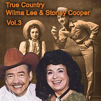 True Country of Wilma Lee & Stoney Cooper, Vol. 3