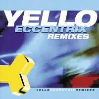 Yello – Eccentrix Remixes