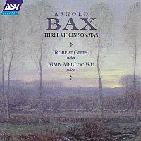 Robert Gibbs, Mary Mei-Loc Wu – Bax: Violin Sonatas 2 & 3; Violin Sonata in F