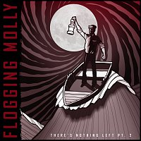 Flogging Molly – There's Nothing Left Pt. 2