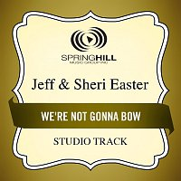 Jeff & Sheri Easter – We're Not Gonna Bow