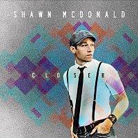Shawn McDonald – Closer