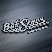 Bob Seger, Bob Seger & The Silver Bullet Band – Downtown Train