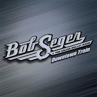 Bob Seger, Bob Seger & The Silver Bullet Band – Downtown Train