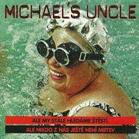 Michael's Uncle – Ale my stále hledáme štěstí, ale nikdo z nás ještě není mrtev