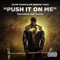 "Kevin ""Chocolate Droppa"" Hart, Trey Songz – Push It On Me [From ""What Now?""]"