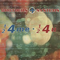 Brothers, Systems – 1/2 4 Me, 1/2 4 U