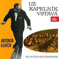 Antonín Ulrich se svým orchestrem – Už kapelník vstává...