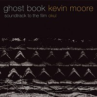 "Kevin Moore – Ghost Book (soundtrack To The Film ""okul"")"