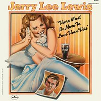 Jerry Lee Lewis – There Must Be More To Love Than This