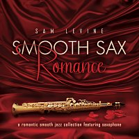 Sam Levine – Smooth Sax Romance: A Romantic Smooth Jazz Collection Featuring Saxophone