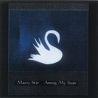 Mazzy Star – Among My Swan